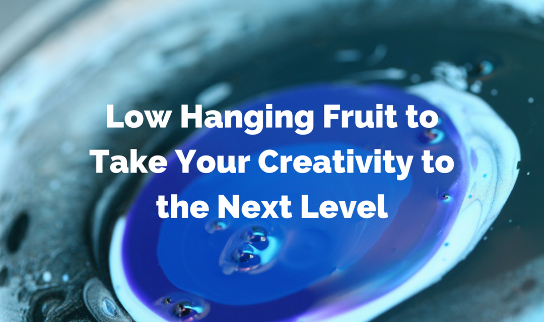 Low Hanging Fruit to Take Your Creativity to the Next Level – Part 1